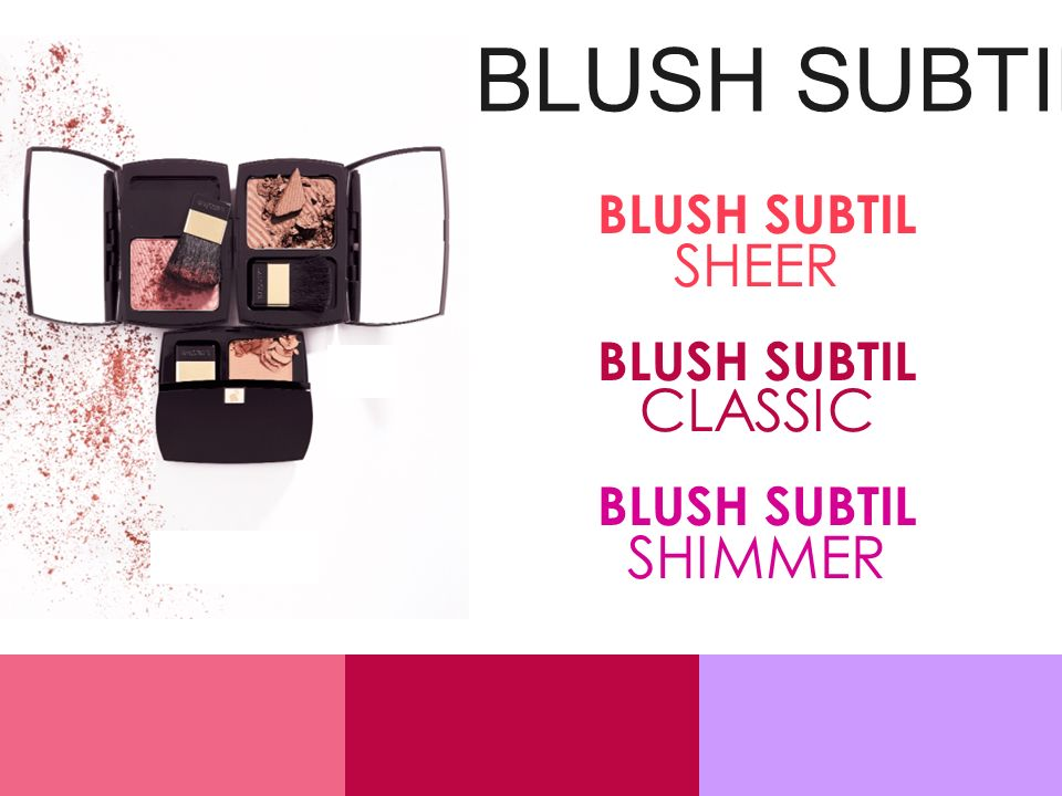 BLUSH SUBTIL SHEER BLUSH SUBTIL CLASSIC BLUSH SUBTIL SHIMMER BLUSH SUBTIL