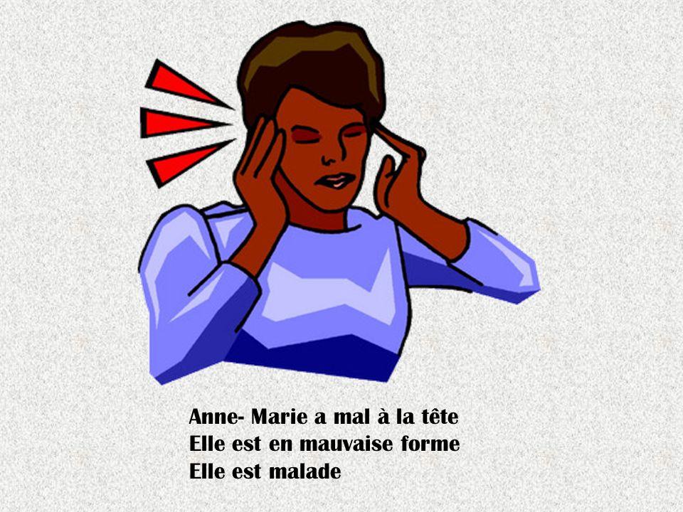Anne- Marie a mal à la tête Elle est en mauvaise forme Elle est malade