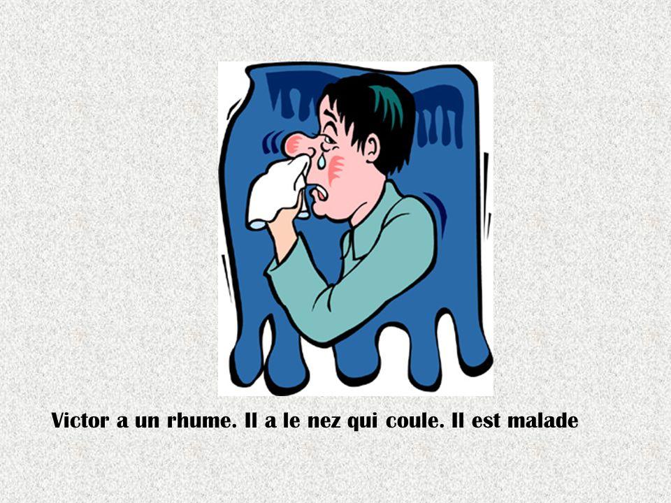 Victor a un rhume. Il a le nez qui coule. Il est malade