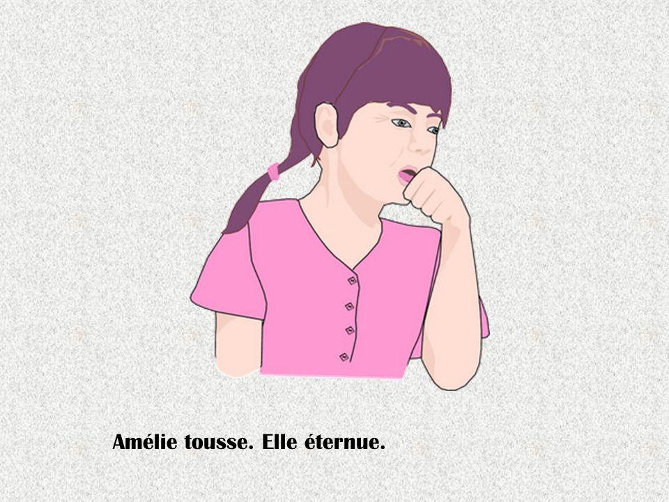 Amélie tousse. Elle éternue.