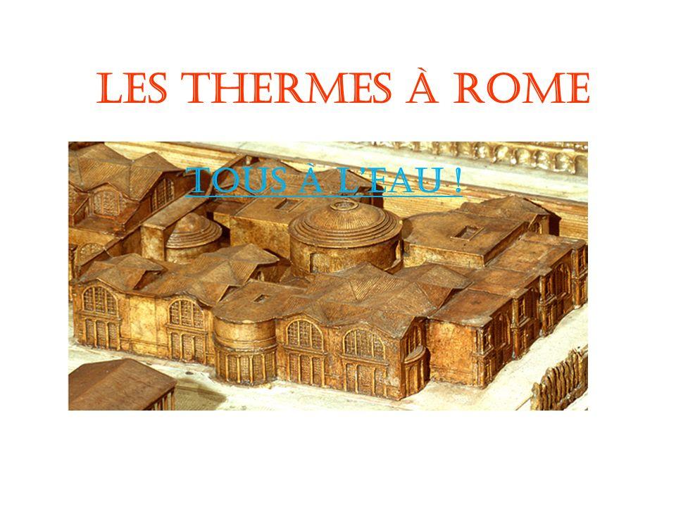 Les Thermes à Rome Tous à leau !