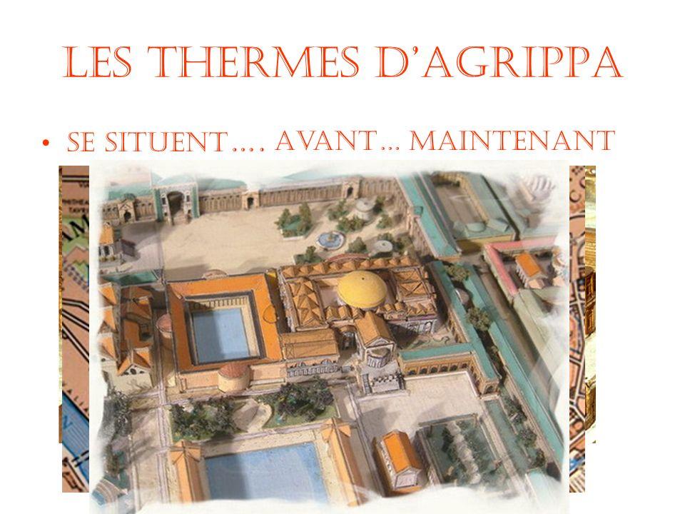 Les thermes Dagrippa Se situent …. Avant…Maintenant