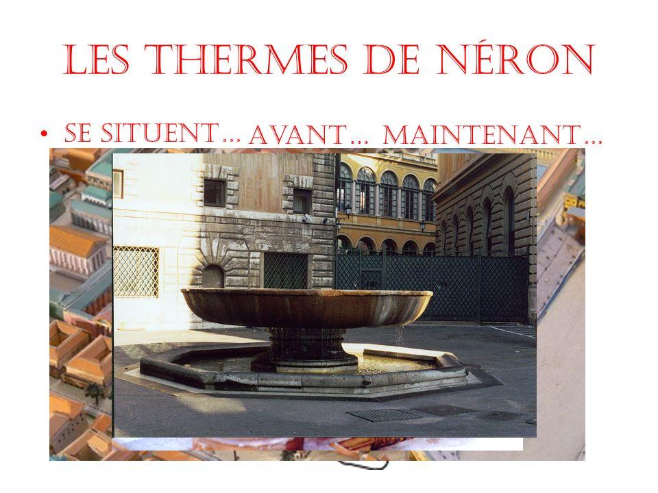 Les Thermes de Néron Se situent… Avant…Maintenant…