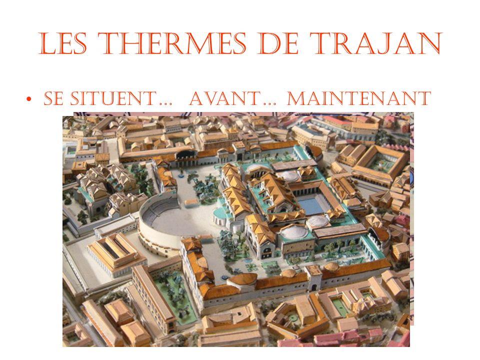 Les Thermes de Trajan Se situent…Avant…Maintenant