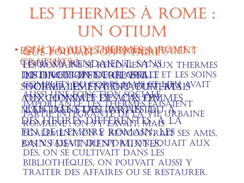 Les Thermes à Rome : un otium Qui va aux thermes a Rome ? Que pouvait-on y faire ? Est-ce que les Thermes etaient gratuitS ? Tous s'y rendaient, sans