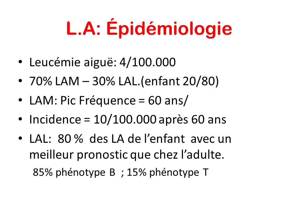 Immunophénotypage (2) Marqueurs ( exemple) – CD34: Cellule très immature – CD33: Myéloïde – CD13: Myéloïde – CD 10: pré B – CD19-CD20: Marqueur B – CD3-CD2: Marqueur T