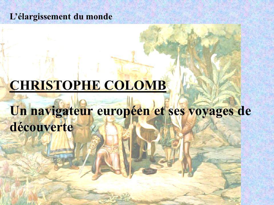 Lélargissement du monde CHRISTOPHE COLOMB Un navigateur européen et ses voyages de découverte