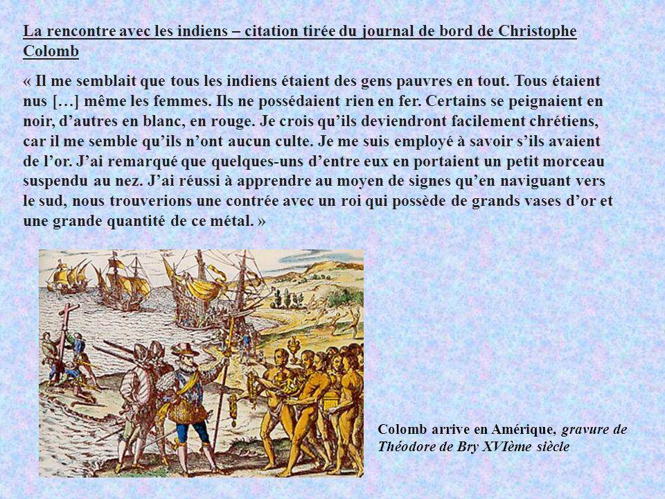 La rencontre avec les indiens – citation tirée du journal de bord de Christophe Colomb « Il me semblait que tous les indiens étaient des gens pauvres