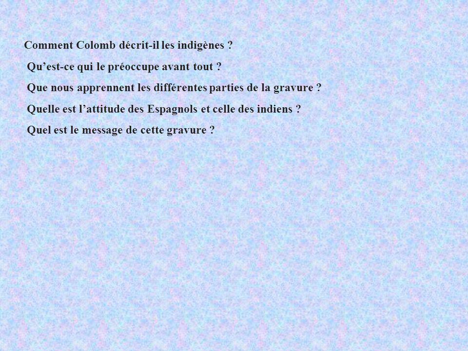 Comment Colomb décrit-il les indigènes ? Quest-ce qui le préoccupe avant tout ? Que nous apprennent les différentes parties de la gravure ? Quelle est