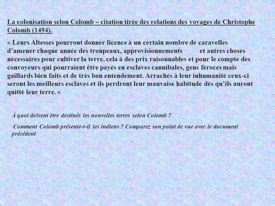 La colonisation selon Colomb – citation tirée des relations des voyages de Christophe Colomb (1494). « Leurs Altesses pourront donner licence à un cer