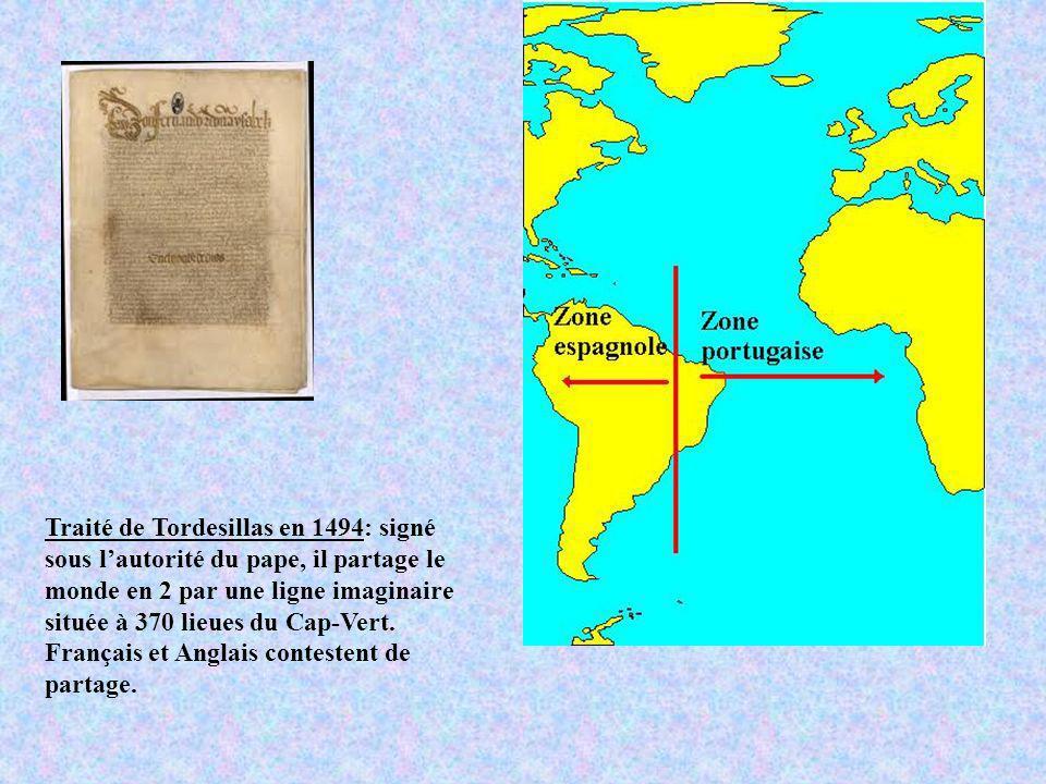 Traité de Tordesillas en 1494: signé sous lautorité du pape, il partage le monde en 2 par une ligne imaginaire située à 370 lieues du Cap-Vert. França