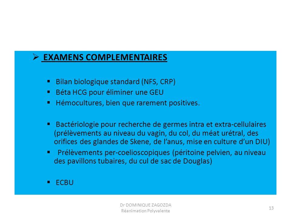 EXAMENS COMPLEMENTAIRES Bilan biologique standard (NFS, CRP) Béta HCG pour éliminer une GEU Hémocultures, bien que rarement positives. Bactériologie p