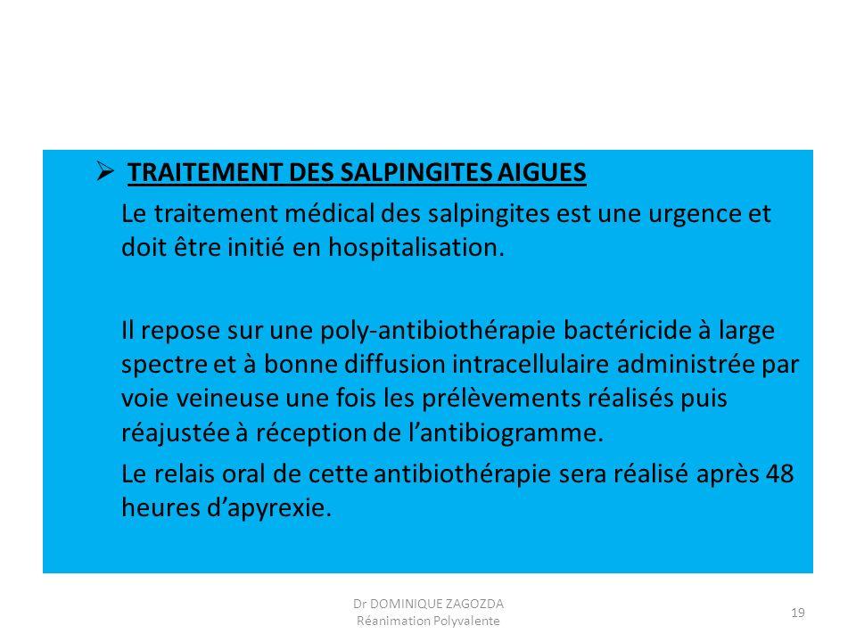TRAITEMENT DES SALPINGITES AIGUES Le traitement médical des salpingites est une urgence et doit être initié en hospitalisation. Il repose sur une poly
