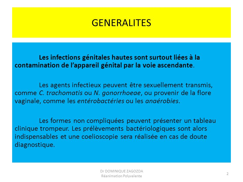 GENERALITES Les infections génitales hautes sont surtout liées à la contamination de lappareil génital par la voie ascendante. Les agents infectieux p