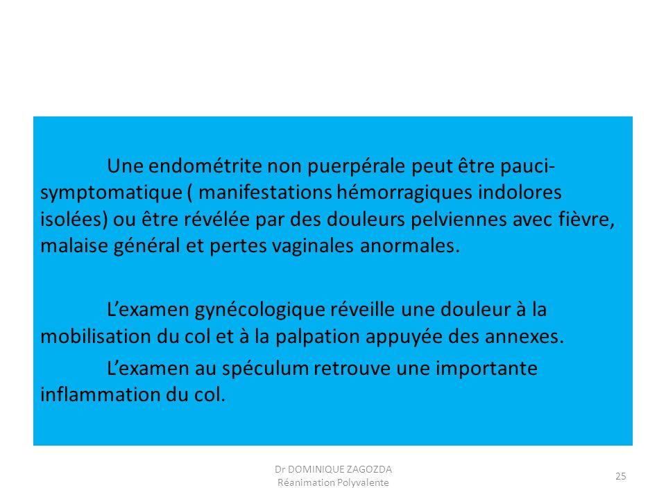 Une endométrite non puerpérale peut être pauci- symptomatique ( manifestations hémorragiques indolores isolées) ou être révélée par des douleurs pelvi