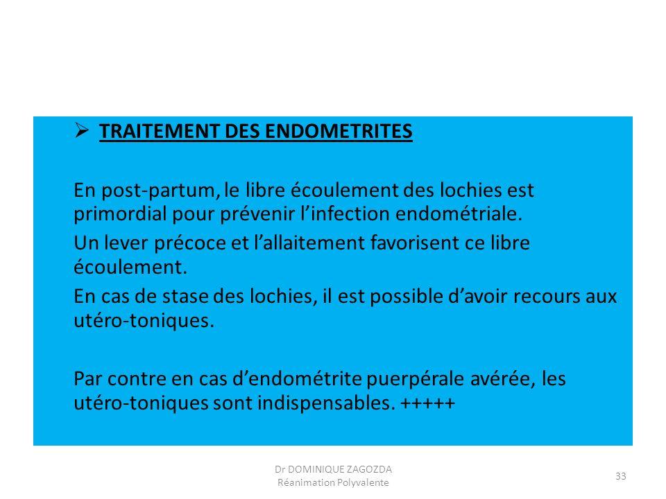 TRAITEMENT DES ENDOMETRITES En post-partum, le libre écoulement des lochies est primordial pour prévenir linfection endométriale. Un lever précoce et