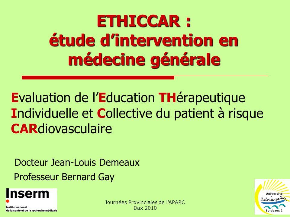 Journées Provinciales de l'APARC Dax 2010 ETHICCAR : étude dintervention en médecine générale Evaluation de lEducation THérapeutique Individuelle et C