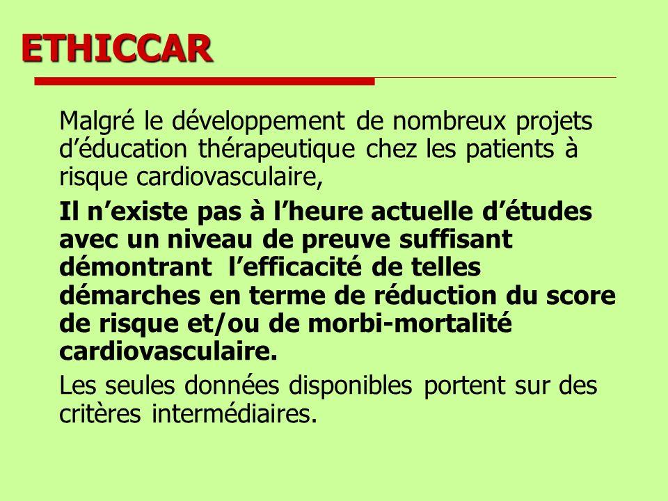 ETHICCAR Malgré le développement de nombreux projets déducation thérapeutique chez les patients à risque cardiovasculaire, Il nexiste pas à lheure act