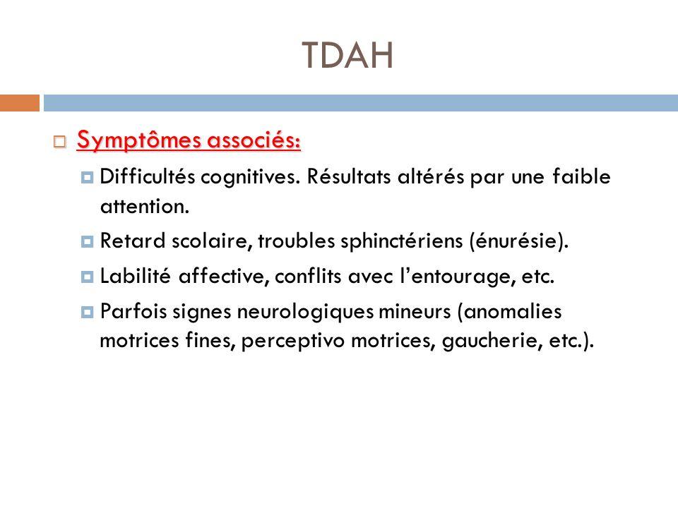 TDAH Symptômes associés: Symptômes associés: Difficultés cognitives. Résultats altérés par une faible attention. Retard scolaire, troubles sphinctérie