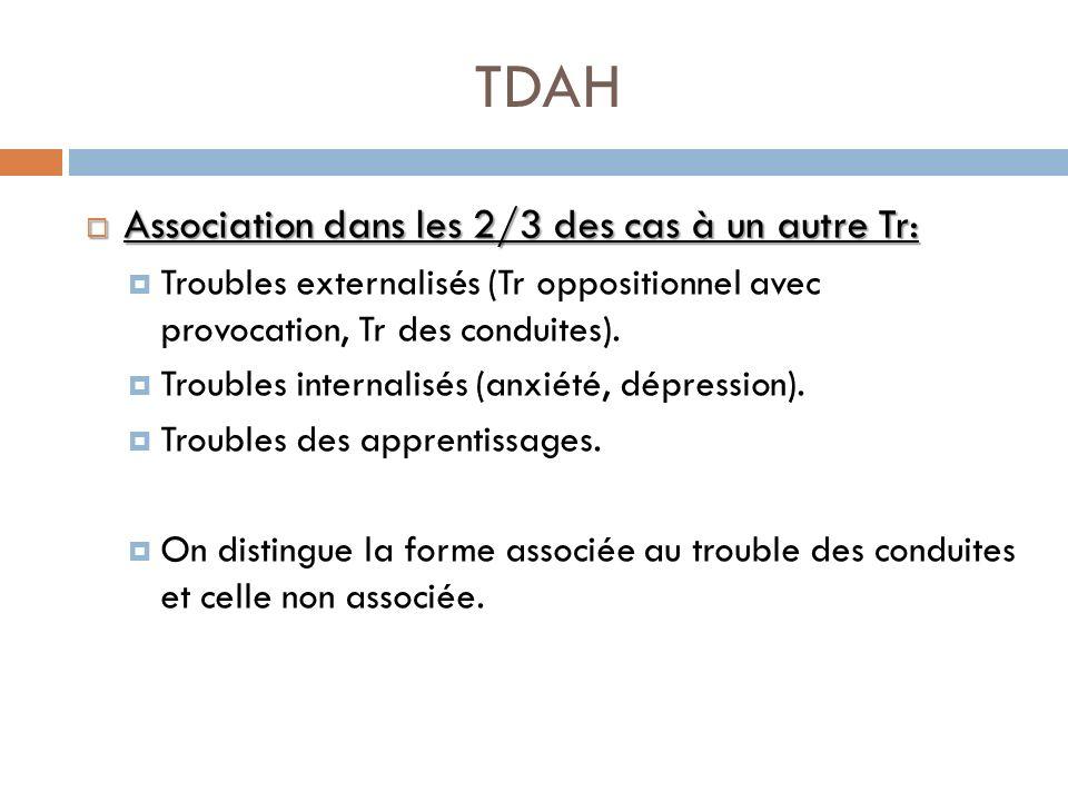 TDAH Association dans les 2/3 des cas à un autre Tr: Association dans les 2/3 des cas à un autre Tr: Troubles externalisés (Tr oppositionnel avec prov