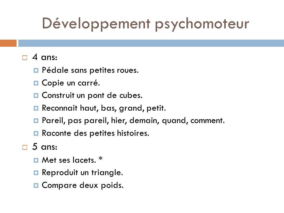 Développement psychomoteur 4 ans: Pédale sans petites roues. Copie un carré. Construit un pont de cubes. Reconnait haut, bas, grand, petit. Pareil, pa