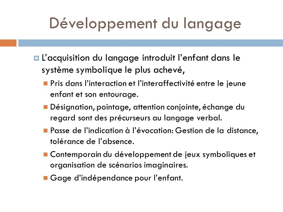 Développement du langage Lacquisition du langage introduit lenfant dans le système symbolique le plus achevé, Pris dans linteraction et linteraffectiv