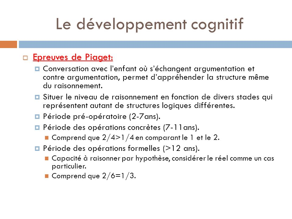 Le développement cognitif Epreuves de Piaget: Epreuves de Piaget: Conversation avec lenfant où séchangent argumentation et contre argumentation, perme
