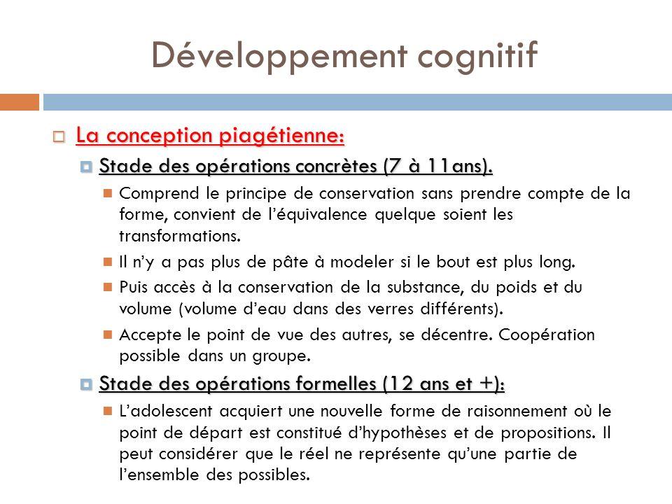 Développement cognitif La conception piagétienne: La conception piagétienne: Stade des opérations concrètes (7 à 11ans). Stade des opérations concrète