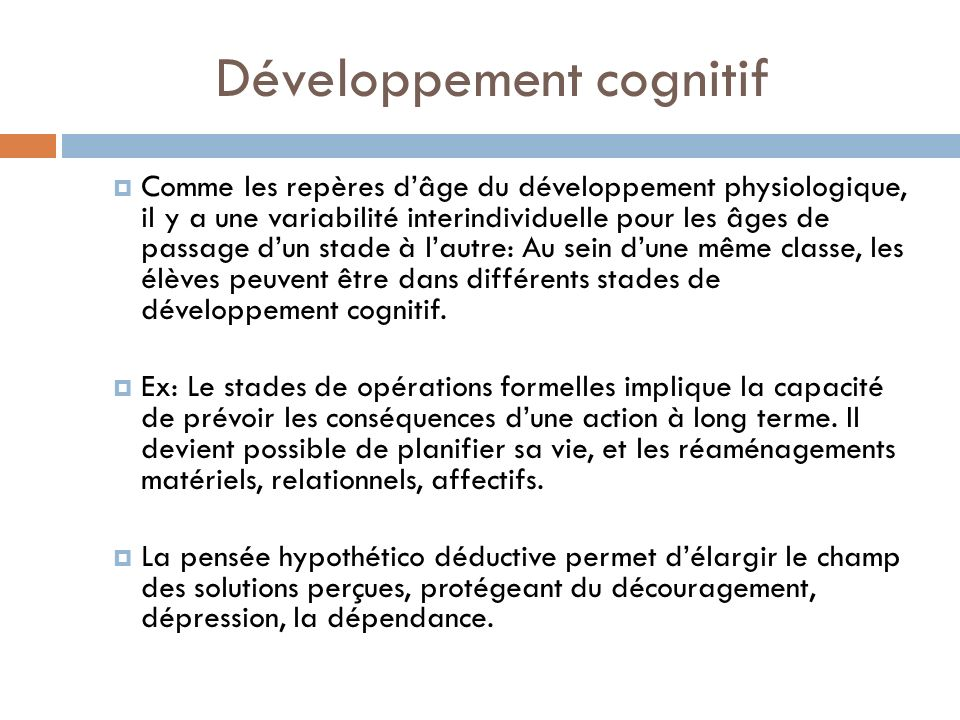 Développement cognitif Comme les repères dâge du développement physiologique, il y a une variabilité interindividuelle pour les âges de passage dun st