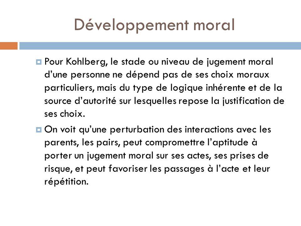 Développement moral Pour Kohlberg, le stade ou niveau de jugement moral dune personne ne dépend pas de ses choix moraux particuliers, mais du type de