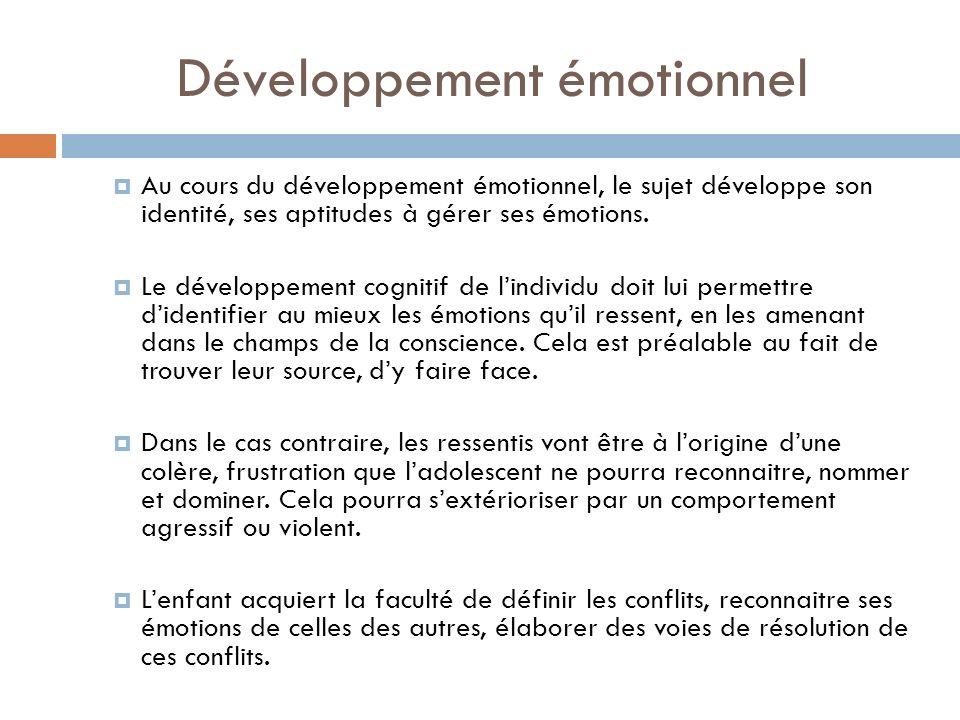 Développement émotionnel Au cours du développement émotionnel, le sujet développe son identité, ses aptitudes à gérer ses émotions. Le développement c
