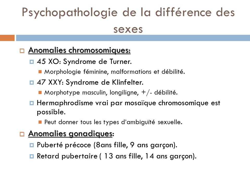 Psychopathologie de la différence des sexes Anomalies chromosomiques: Anomalies chromosomiques: 45 XO: Syndrome de Turner. Morphologie féminine, malfo