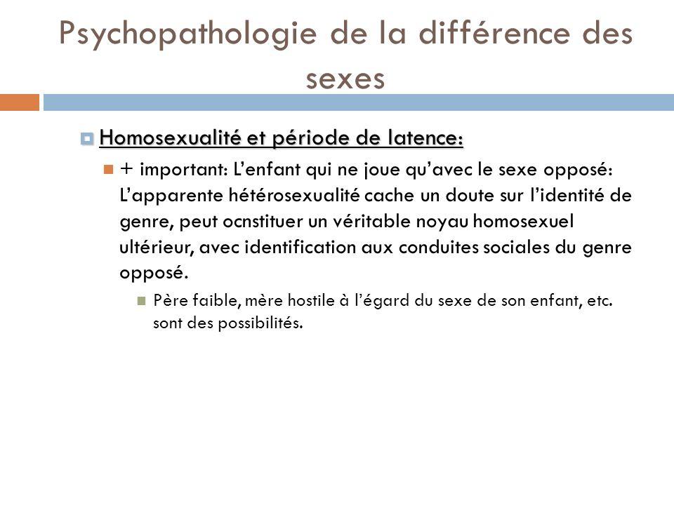 Psychopathologie de la différence des sexes Homosexualité et période de latence: Homosexualité et période de latence: + important: Lenfant qui ne joue