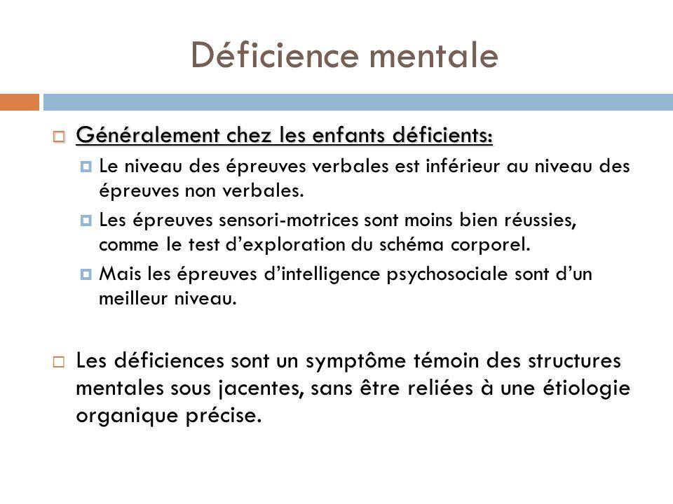 Déficience mentale Généralement chez les enfants déficients: Généralement chez les enfants déficients: Le niveau des épreuves verbales est inférieur a
