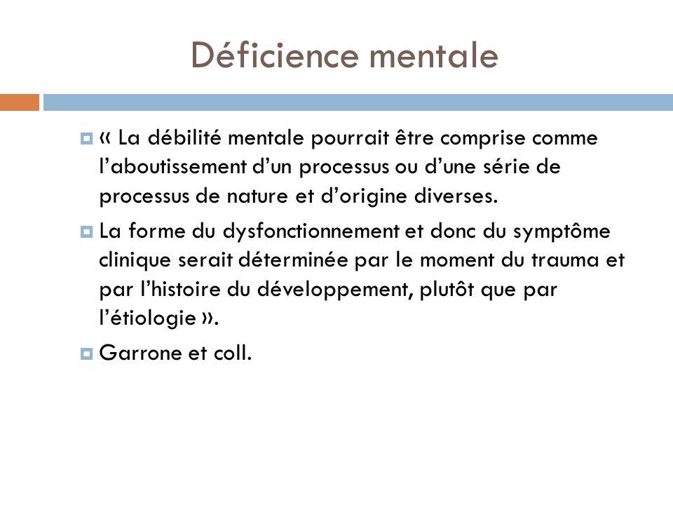 Déficience mentale « La débilité mentale pourrait être comprise comme laboutissement dun processus ou dune série de processus de nature et dorigine di
