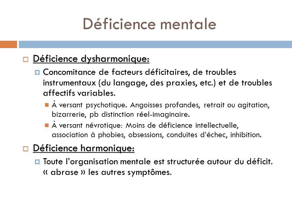 Déficience mentale Déficience dysharmonique: Déficience dysharmonique: Concomitance de facteurs déficitaires, de troubles instrumentaux (du langage, d