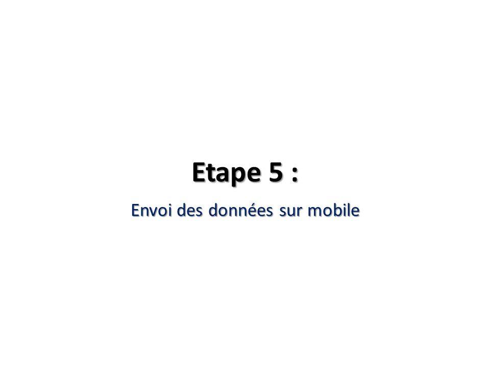 Etape 5 : Envoi des données sur mobile