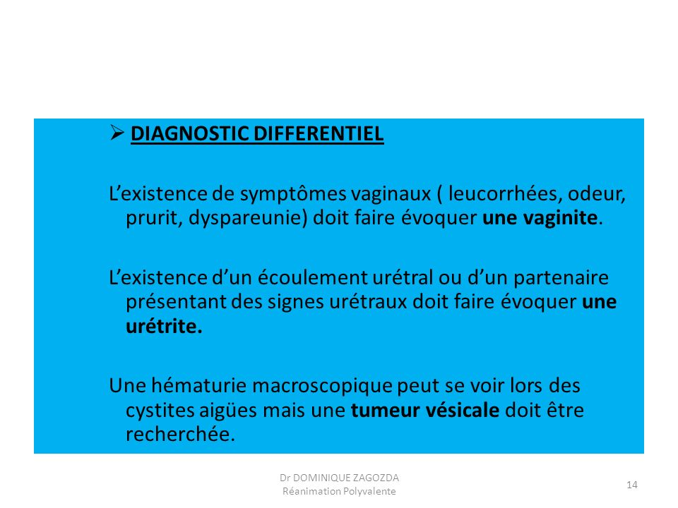 DIAGNOSTIC DIFFERENTIEL Lexistence de symptômes vaginaux ( leucorrhées, odeur, prurit, dyspareunie) doit faire évoquer une vaginite. Lexistence dun éc