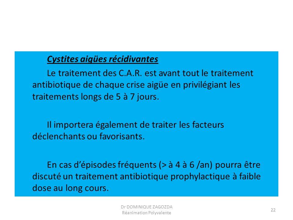 Cystites aigües récidivantes Le traitement des C.A.R. est avant tout le traitement antibiotique de chaque crise aigüe en privilégiant les traitements
