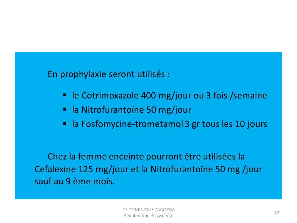 En prophylaxie seront utilisés : le Cotrimoxazole 400 mg/jour ou 3 fois /semaine la Nitrofurantoïne 50 mg/jour la Fosfomycine-trometamol 3 gr tous les