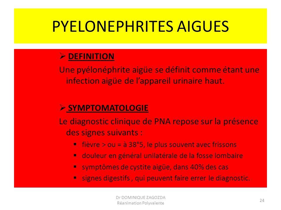 PYELONEPHRITES AIGUES DEFINITION Une pyélonéphrite aigüe se définit comme étant une infection aigüe de lappareil urinaire haut. SYMPTOMATOLOGIE Le dia