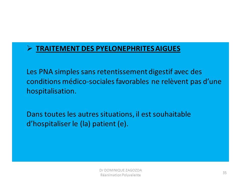 TRAITEMENT DES PYELONEPHRITES AIGUES Les PNA simples sans retentissement digestif avec des conditions médico-sociales favorables ne relèvent pas dune