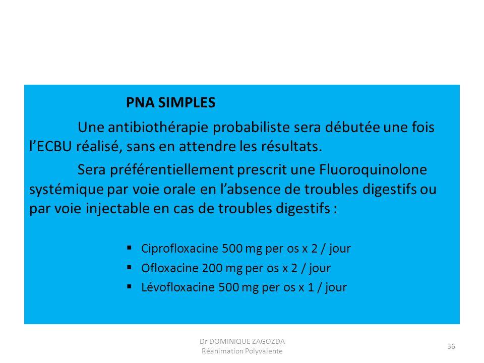 PNA SIMPLES Une antibiothérapie probabiliste sera débutée une fois lECBU réalisé, sans en attendre les résultats. Sera préférentiellement prescrit une
