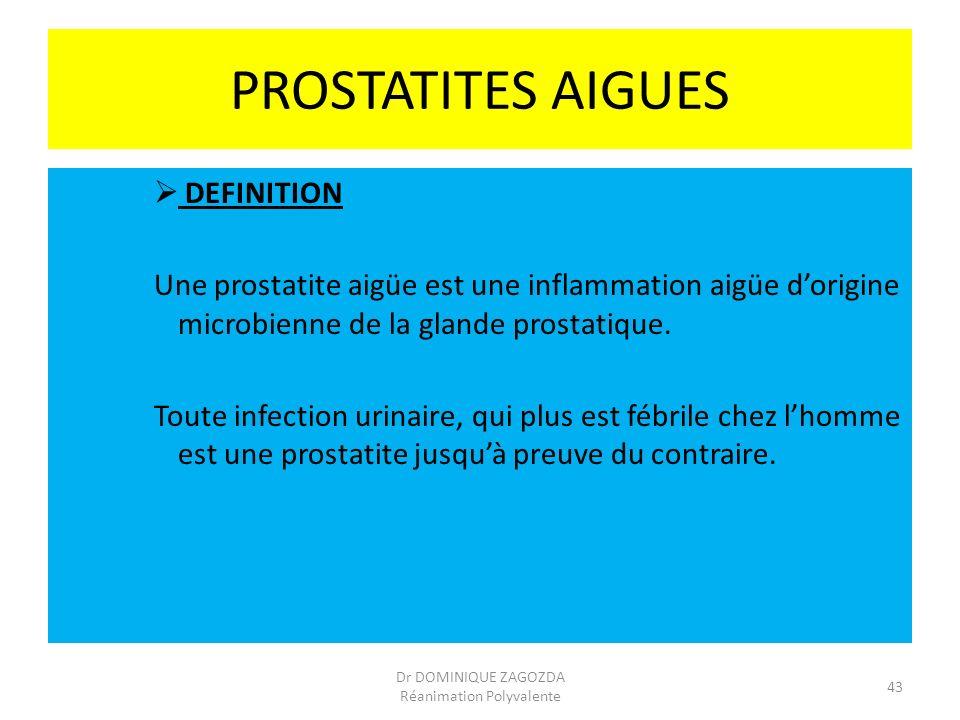 PROSTATITES AIGUES DEFINITION Une prostatite aigüe est une inflammation aigüe dorigine microbienne de la glande prostatique. Toute infection urinaire,