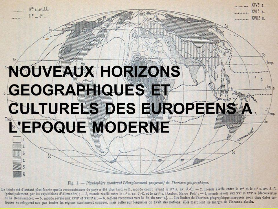 NOUVEAUX HORIZONS GEOGRAPHIQUES ET CULTURELS DES EUROPEENS A L EPOQUE MODERNE