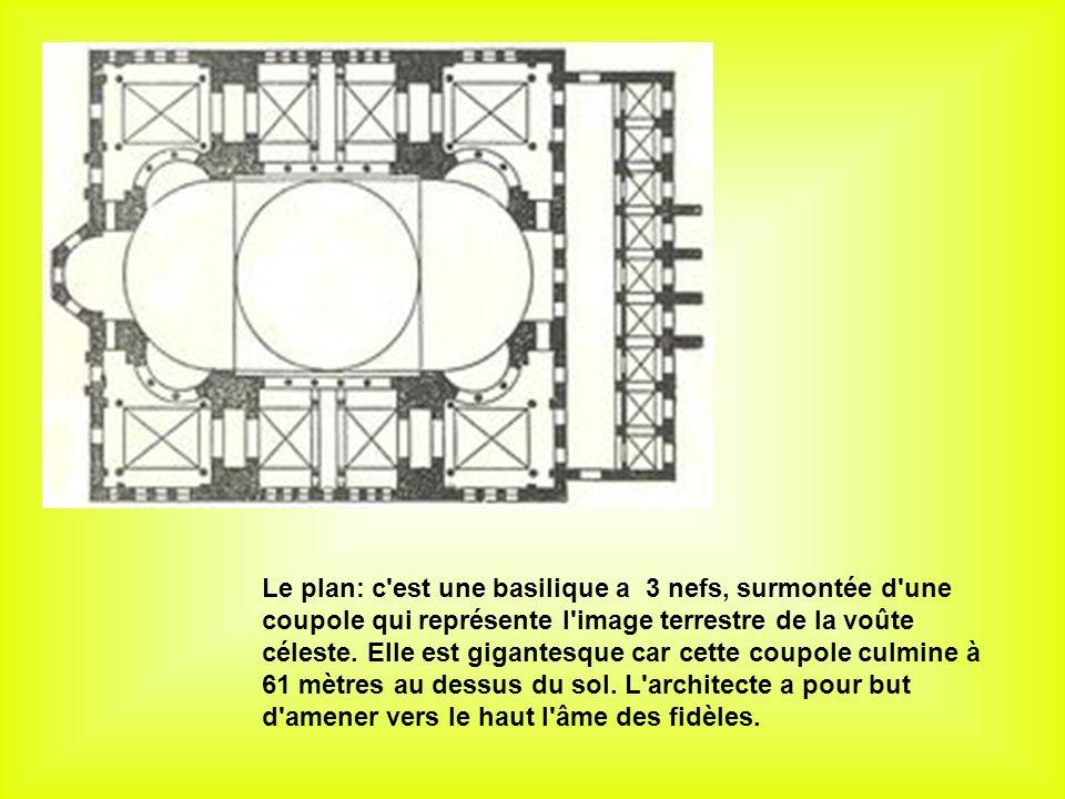 Le plan: c est une basilique a 3 nefs, surmontée d une coupole qui représente l image terrestre de la voûte céleste.