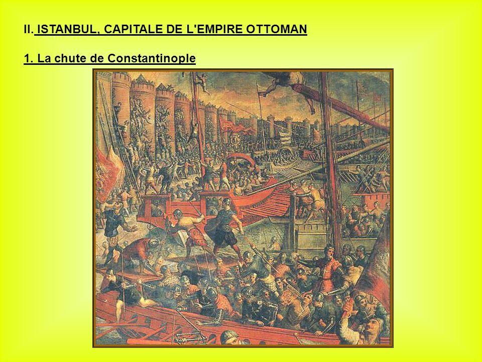 II. ISTANBUL, CAPITALE DE L EMPIRE OTTOMAN 1. La chute de Constantinople