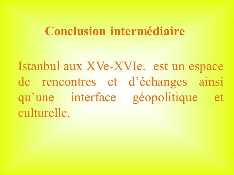 Conclusion intermédiaire Istanbul aux XVe-XVIe.