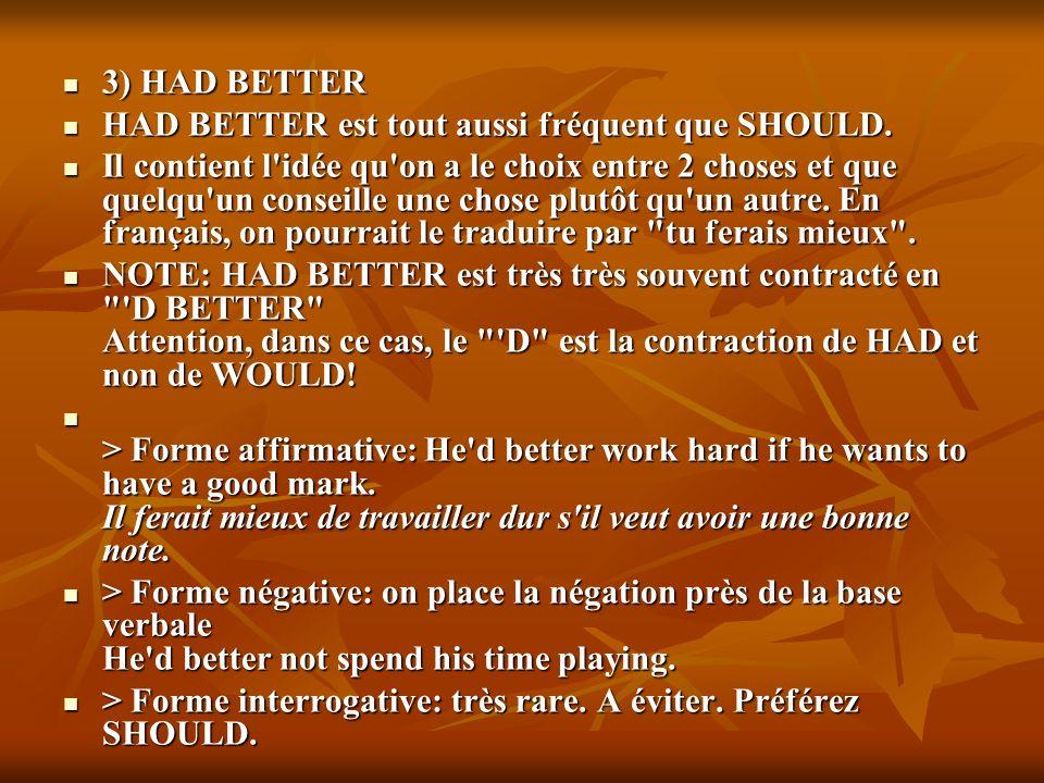 > Donner un conseil à quelqu'un La solution: SHOULD, OUGHT TO, HAD BETTER La solution: SHOULD, OUGHT TO, HAD BETTER 1) SHOULD 1) SHOULD C'est le plus