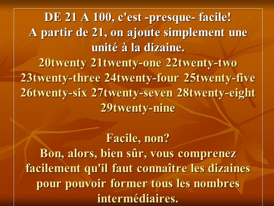 DE 21 A 100, c est -presque- facile.A partir de 21, on ajoute simplement une unité à la dizaine.